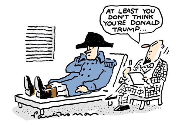 """Man is lyng on therapist's couch, wearing a Napoleon hat and boots. Therapist says, """"At least you don't think you're Donald Trump."""""""